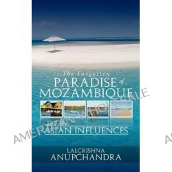The Forgotten Paradise of Mozambique and My Asian Influences by Lalcrishna Anupchandra, 9781908128270. Po angielsku