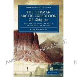 The German Arctic Expedition of 1869-70, And Narrative of the Wreck of the Hansa in the Ice by Karl Koldewey, 9781108074865. Po angielsku