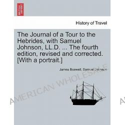 The Journal of a Tour to the Hebrides, with Samuel Johnson, LL.D. ... the Fourth Edition, Revised and Corrected. [With a Portrait.] the Fourth Edition. by James Boswell, 9781241465209.