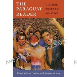 The Paraguay Reader, History, Culture, Politics by Peter Lambert, 9780822352686.
