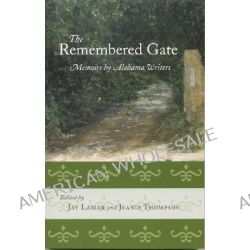 The Remembered Gate, Memoirs by Alabama Writers by Jay Lamar, 9780817350543.
