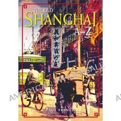 The Old Shanghai A-Z by Paul French, 9789888028894.
