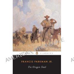 The Oregon Trail by Francis Parkman, 9780140390421.