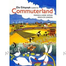 "The ""Telegraph"" Guide to Commuter-land by Caroline McGhie, 9781845134792."