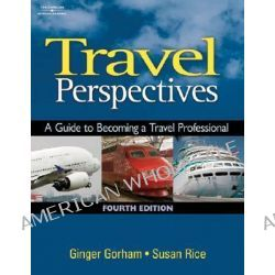 Travel Perspectives, A Guide to Becoming a Travel Professional by Ginger Gorham, 9781418016494.