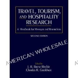 Travel, Tourism and Hospitality Research, A Handbook for Managers and Researchers by J. R. Brent Ritchie, 9780471582489.