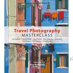 Travel Photography Masterclass, Joe Cornish, Charlie Waite, David Ward and Others by Ailsa McWhinnie, 9781902538594.