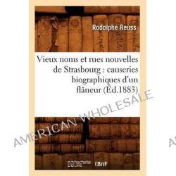Vieux Noms Et Rues Nouvelles de Strasbourg, Causeries Biographiques D'Un Flaneur (Ed.1883) by Reuss R, 9782012631588.