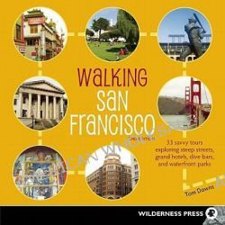 Walking San Francisco, 33 Savvy Tours Exploring Steep Streets, Grand Hotels, Dive Bars, and Waterfront Parks by Tom Downs, 9780899976549.