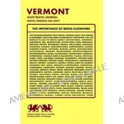 Vermont State Travel Journal, Motto, Freedom and Unity by Dragon Dragon Travel Journals, 9781494323301.