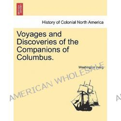 Voyages and Discoveries of the Companions of Columbus. by Washington Irving, 9781241333638.