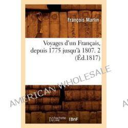 Voyages D'Un Francais, Depuis 1775 Jusqu'a 1807. 2 (Ed.1817) by Francois Marlin, 9782012778238.