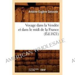 Voyage Dans La Vendee Et Dans Le MIDI de La France; (Ed.1821) by Genoude a E, 9782012632127.