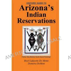 Visitor's Guide to Arizona's Indian Reservations by Boye Lafayette De Mente, 9780914778141.