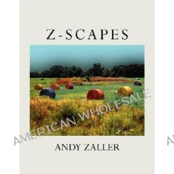 Z-Scapes by Andy Zaller, 9781434304247.