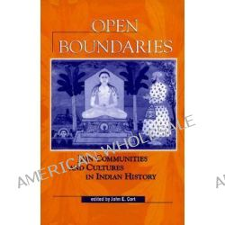 Open Boundaries, Jain Communities and Cultures in Indian History by John E. Cort, 9780791437865.