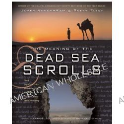 The Meaning of the Dead Sea Scrolls, Their Significance for Understanding the Bible, Judaism, Jesus, and Christianity by James C. VanderKam, 9780060684655.