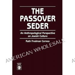 The Passover Seder : An Anthropological Perspective on Jewish Culture, An Anthropological Perspective on Jewish Culture by Ruth Fredman Cernea, 9780819199263.