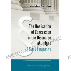 The Realisation of Concession in the Discoure of Judges - A Genre Perspective, A Genre Perspective by Magdalena Szczyrbak, 9788323336273.