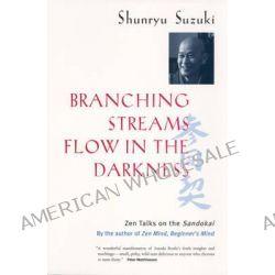 Branching Streams Flow in the Darkness, Zen Talks on the Sandokai by Shunryu Suzuki, 9780520232129.