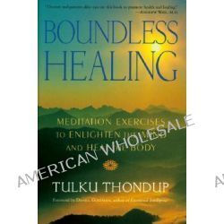 Boundless Healing, Meditation Exercises to Enlighten the Mind and Heal the Body by Tulku Thondup, 9781570628788.