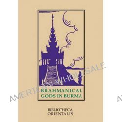 Brahmanical Gods in Burma, A Chapter of Indian Art and Iconography by Niharranjan Ray, 9789748299303.