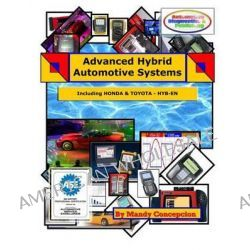 Advanced Hybrid Automotive Systems, Hybrid Systems Repair Strategies, Including Honda and Toyota by Mandy Concepcion, 9781463552077.