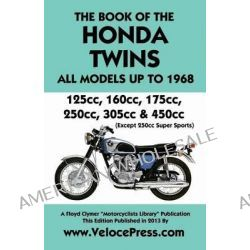 Book of the Honda Twins All Models Up to 1968 (Except Cb250 Super Sports) by J. Thorpe, 9781588502216.