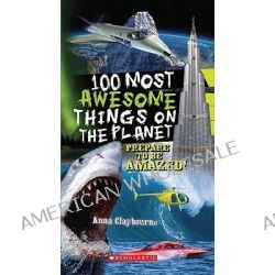 100 Most Awesome Things On The Planet by Anna Claybourne, 9780545268486.