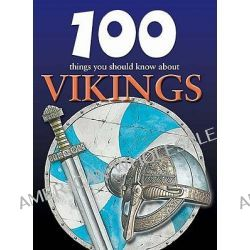 100 Things You Should Know about Vikings by Fiona MacDonald, 9781422219775.