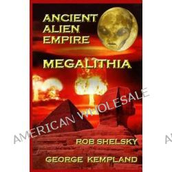 Ancient Alien Empire Megalithia by Rob Shelsky, 9781492872979.