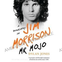 Mr Mojo, A Biography of Jim Morrison by Dylan Jones, 9781408860564.