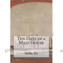 Ten Days in a Mad-House by Nellie Bly, 9781500454302.