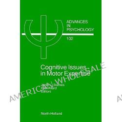 Cognitive Issues in Motor Expertise, Cognitive Issues in Motor Expertise by J. Starkes, 9780444893024.