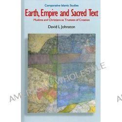 Earth, Empire and Sacred Text, Muslims and Christians as Trustees of Creation by David L. Johnston, 9781845532253.