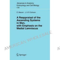 A Reappraisal of the Ascending Systems in Man, with Emphasis on the Medial Lemniscus, Advances in Anatomy, Embryology and Cell Biology (Paperback) by Enrico Marani, 9783540255000.