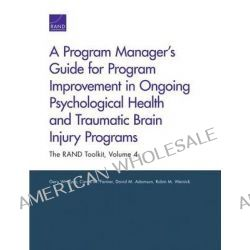 A Program Manager S Guide for Program Improvement in Ongoing Psychological Health and Traumatic Brain Injury Programs, The Rand Toolkit by Dr Gery W Ryan, 9780833080523.