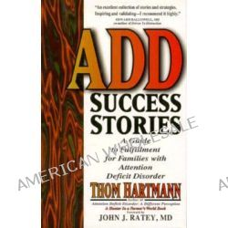 Add Success Stories, A Guide to Fulfilment for Families with Attention Deficit Disorder by Thom Hartmann, 9781887424042.