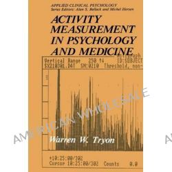Activity Measurement in Psychology and Medicine by Warren W. Tryon, 9781475790054.