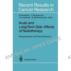 Acute and Long-Term Side-Effects of Radiotherapy, Biological Basis and Clinical Relevance by Wolfgang Hinkelbein, 9783642848940.