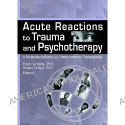 Acute Reactions to Trauma and Psychotherapy, A Multidisciplinary and International Perspective by Etzel Cardena, 9780789029744.