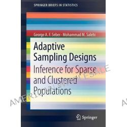 Adaptive Sampling Designs, Inference for Sparse and Clustered Populations by G. A. F. Seber, 9783642336560.