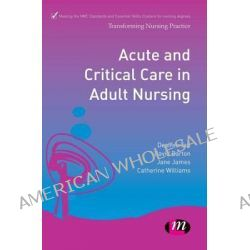 Acute and Critical Care in Adult Nursing, Transforming Nursing Practice by Dave Barton, 9780857258427.