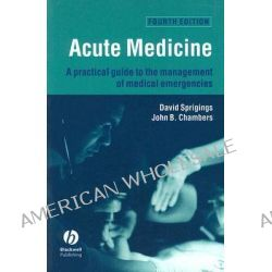 Acute Medicine, A Practical Guide to the Management of Medical Emergencies by David C. Sprigings, 9781405129626.