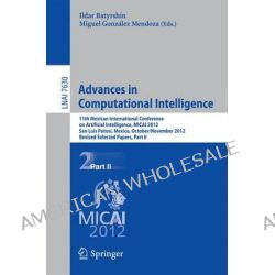 Advances in Computational Intelligence, 11th Mexican International Conference on Artificial Intelligence, MICAI 2012, Sa Po angielsku