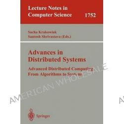 Advances in Distributed Systems : Advanced Distributed Computing: From Algorithms to Systems, Advanced Distributed Computing: From Algorithms to Systems by Sacha Krakowiak, 9783540671961. Po angielsku