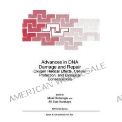 Advances in DNA Damage and Repair : Oxygen Radical Effects, Cellular Protection and Biological Consequences, Oxygen Radi Po angielsku