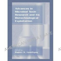 Advances in Microbial Toxin Research and Its Biotechnological Exploitation by Rajeev K. Upadhyay, 9781441933843.