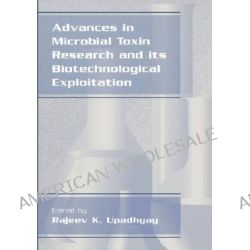 Advances in Microbial Toxin Research and Its Biotechnological Exploitation by Rajeev K. Upadhyay, 9780306472558.