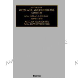 Advances in Metal and Semiconductor Clusters, Metal Ion Solvation and Metal-ligand Interactions v. 5 by M.A. Duncan, 9780444507266.